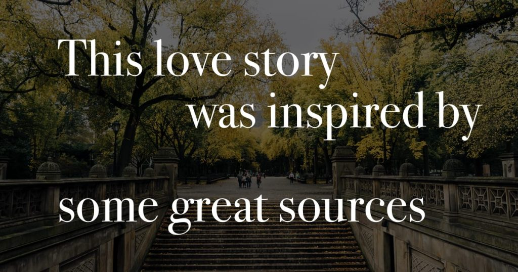 This love story was inspired by some great sources.